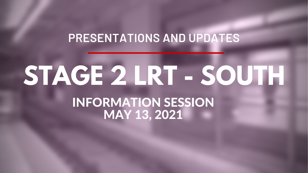Stage 2 LRT - South Extension - ​Information Session - May 13, 2021