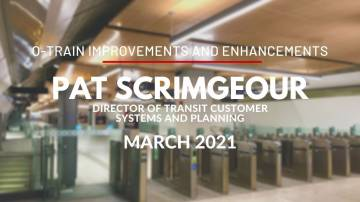 O-Train Improvements and Enhancements with Pat Scrimgeour, Director of Transit Customer Systems and Planning - March 2021