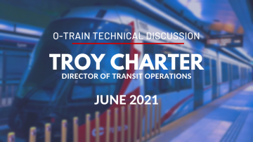 O-Train Technical Discussion with Troy Charter, Director of Transit Operations - June 2021