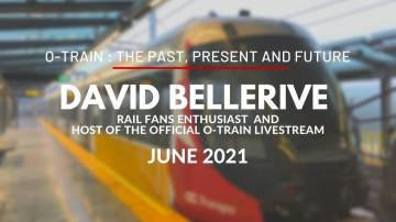 O-Train : Past, Present and Future, with David Bellerive, Rail Fans Enthusiast - June 2021