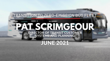 Transition to a Zero-Emission Bus Fleet with Pat Scrimgeour, Director of Transit Customer Systems and Planning - June 2021