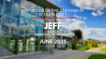 Discussion on the Stations of O-Train Line 1 with Jeff (J.OT13) - June 2021
