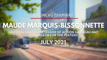Discussing the Gatineau Tramway with Maude Marquis-Bissonnette, Mayoral Candidate - July 2021