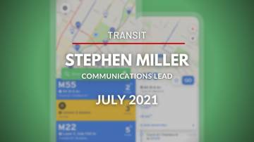 Transit app with Stephen Miller, Communications Lead - July 2021
