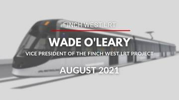 Toronto's Finch West LRT with Wade O'Leary, project Vice President - August 2021