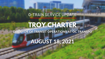 O-Train Service Update with Troy Charter - August 18, 2021